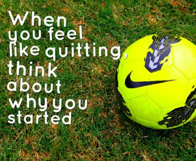 when-you-feel-like-quitting-remember-why-you-started-soccerdrillsdaily